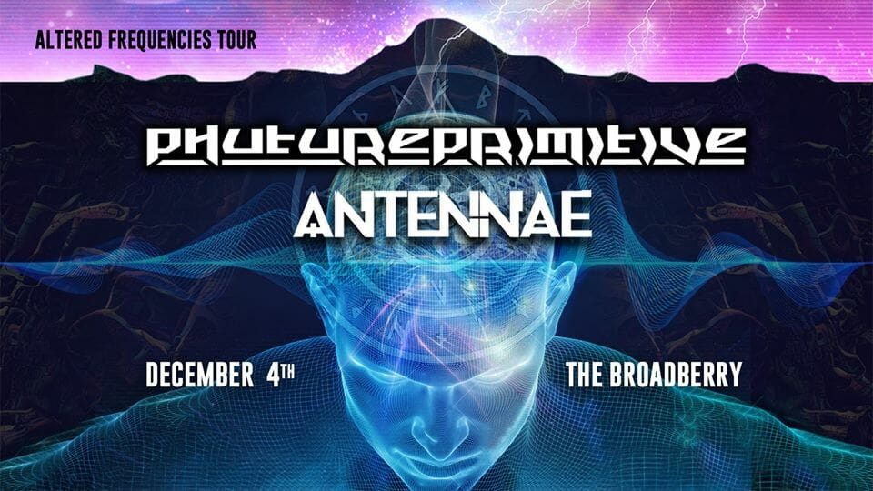 Phutureprimitive and AN-TEN-NAE at The Broadberry